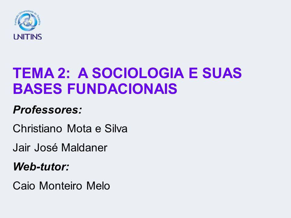 TEMA 2: A SOCIOLOGIA E SUAS BASES FUNDACIONAIS