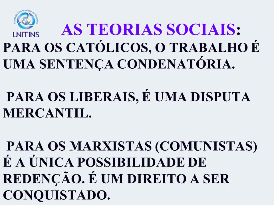 AS TEORIAS SOCIAIS: PARA OS CATÓLICOS, O TRABALHO É UMA SENTENÇA CONDENATÓRIA.