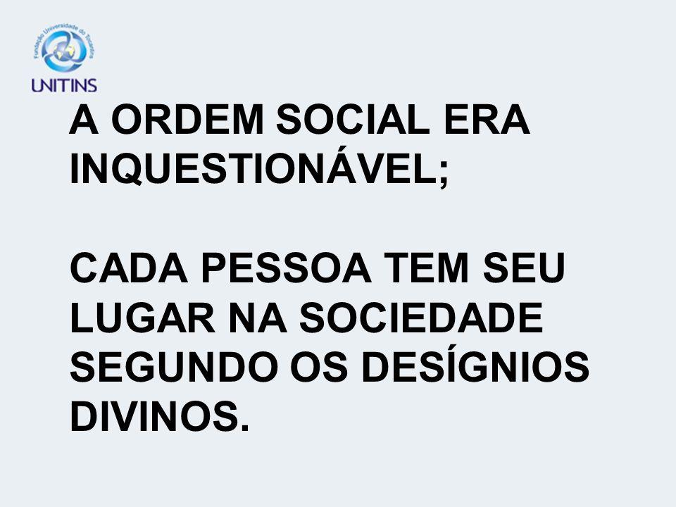 A ORDEM SOCIAL ERA INQUESTIONÁVEL;