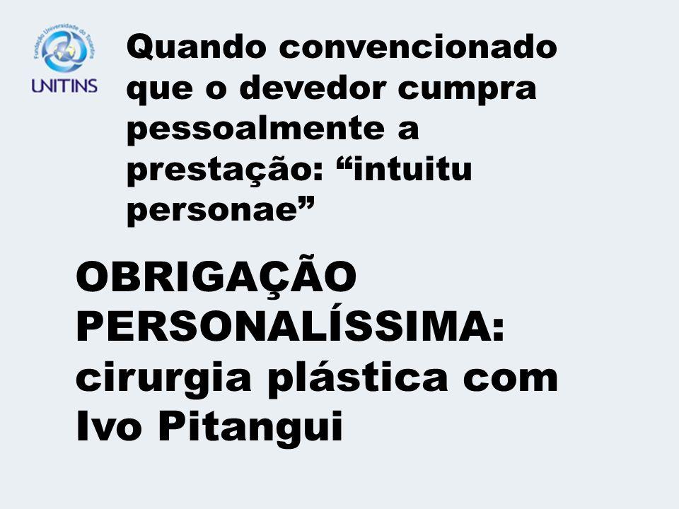 OBRIGAÇÃO PERSONALÍSSIMA: cirurgia plástica com Ivo Pitangui