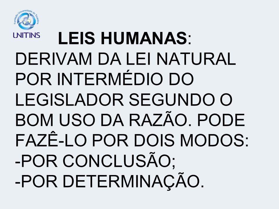LEIS HUMANAS: DERIVAM DA LEI NATURAL POR INTERMÉDIO DO LEGISLADOR SEGUNDO O BOM USO DA RAZÃO.