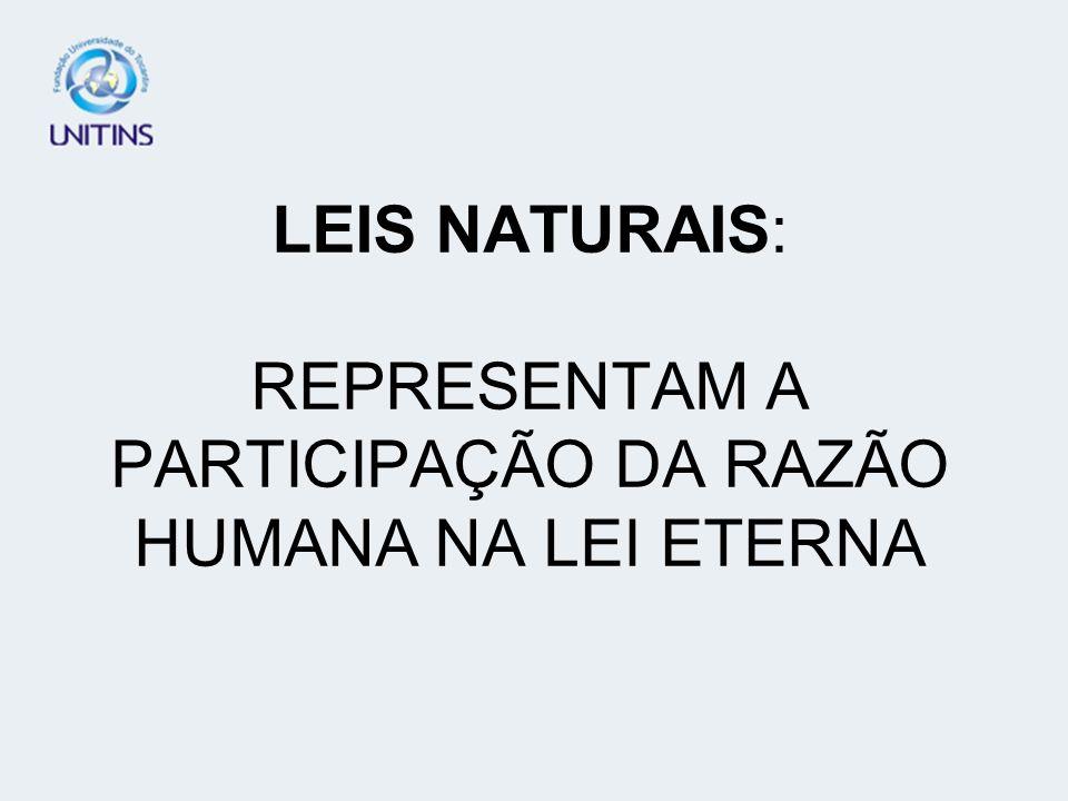 LEIS NATURAIS: REPRESENTAM A PARTICIPAÇÃO DA RAZÃO HUMANA NA LEI ETERNA