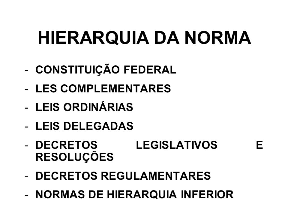 HIERARQUIA DA NORMA CONSTITUIÇÃO FEDERAL LES COMPLEMENTARES