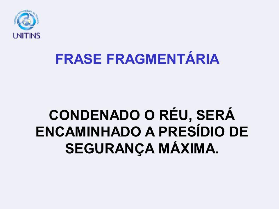CONDENADO O RÉU, SERÁ ENCAMINHADO A PRESÍDIO DE SEGURANÇA MÁXIMA.