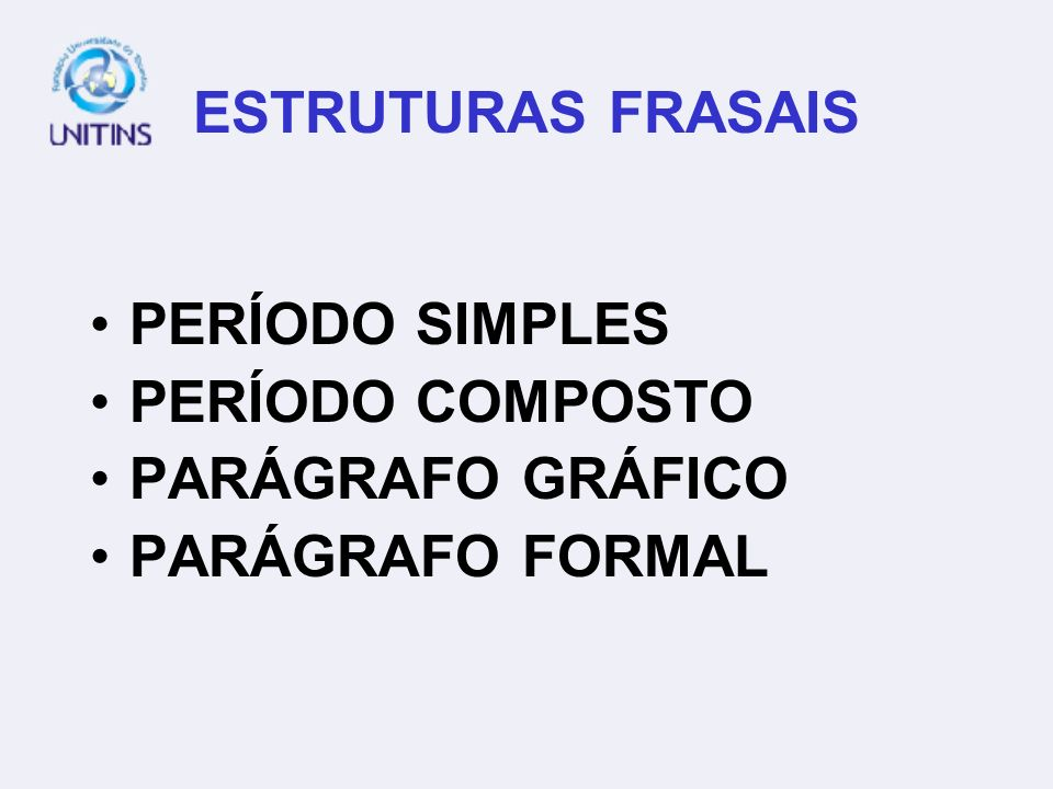 ESTRUTURAS FRASAIS PERÍODO SIMPLES PERÍODO COMPOSTO PARÁGRAFO GRÁFICO PARÁGRAFO FORMAL