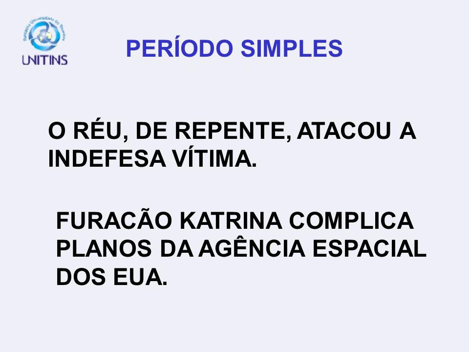 PERÍODO SIMPLES O RÉU, DE REPENTE, ATACOU A INDEFESA VÍTIMA.