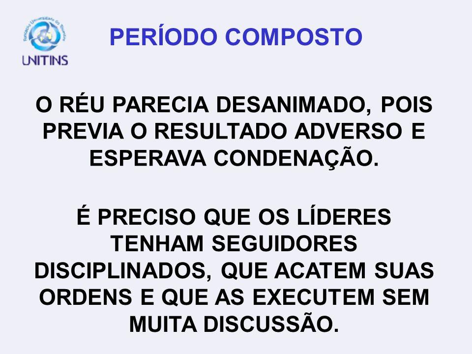 PERÍODO COMPOSTO O RÉU PARECIA DESANIMADO, POIS PREVIA O RESULTADO ADVERSO E ESPERAVA CONDENAÇÃO.