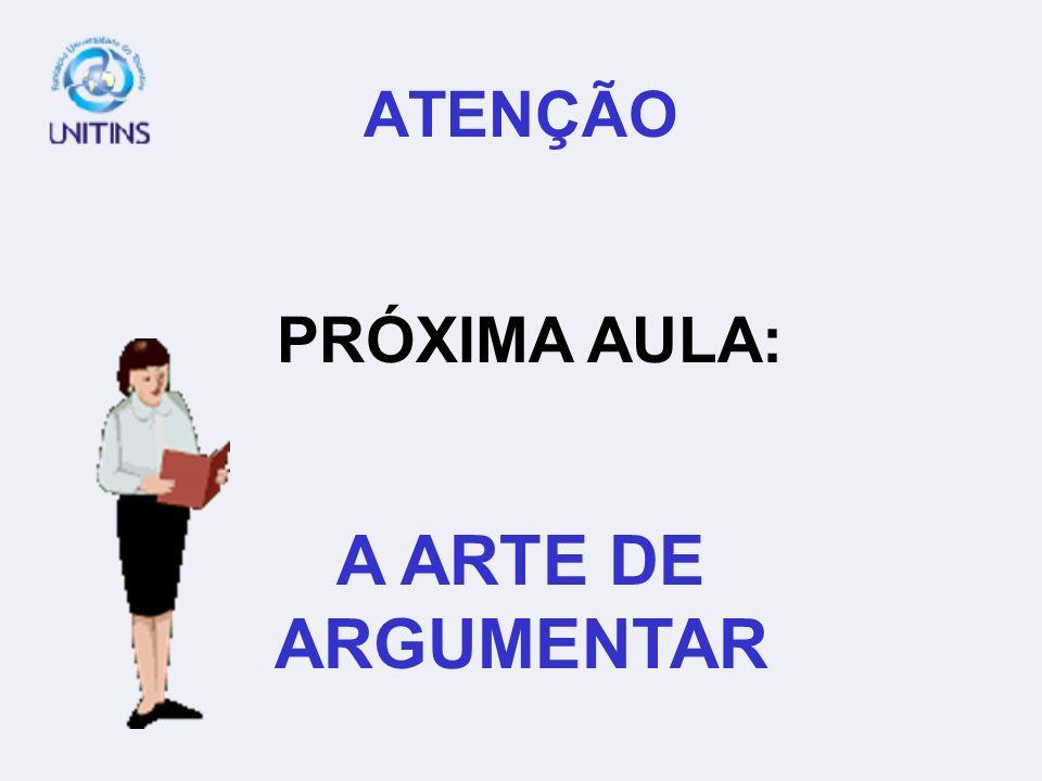 ATENÇÃO PRÓXIMA AULA: A ARTE DE ARGUMENTAR