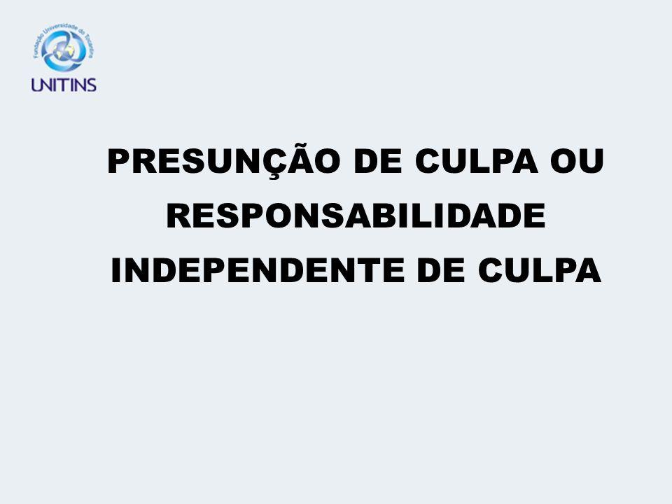 PRESUNÇÃO DE CULPA OU RESPONSABILIDADE INDEPENDENTE DE CULPA