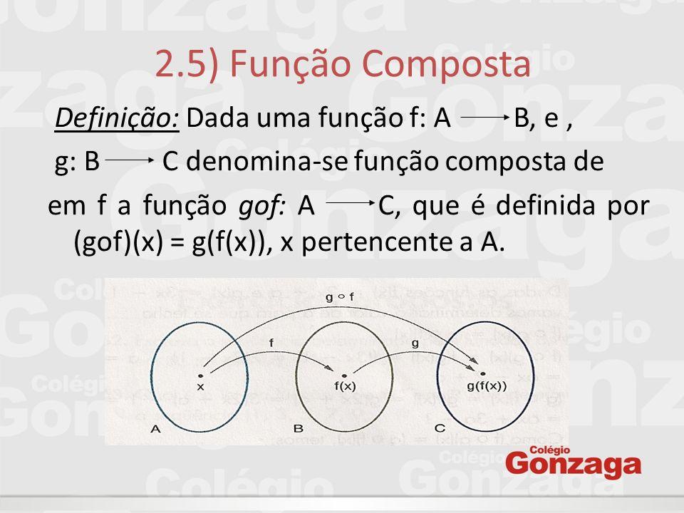 2.5) Função Composta Definição: Dada uma função f: A B, e ,