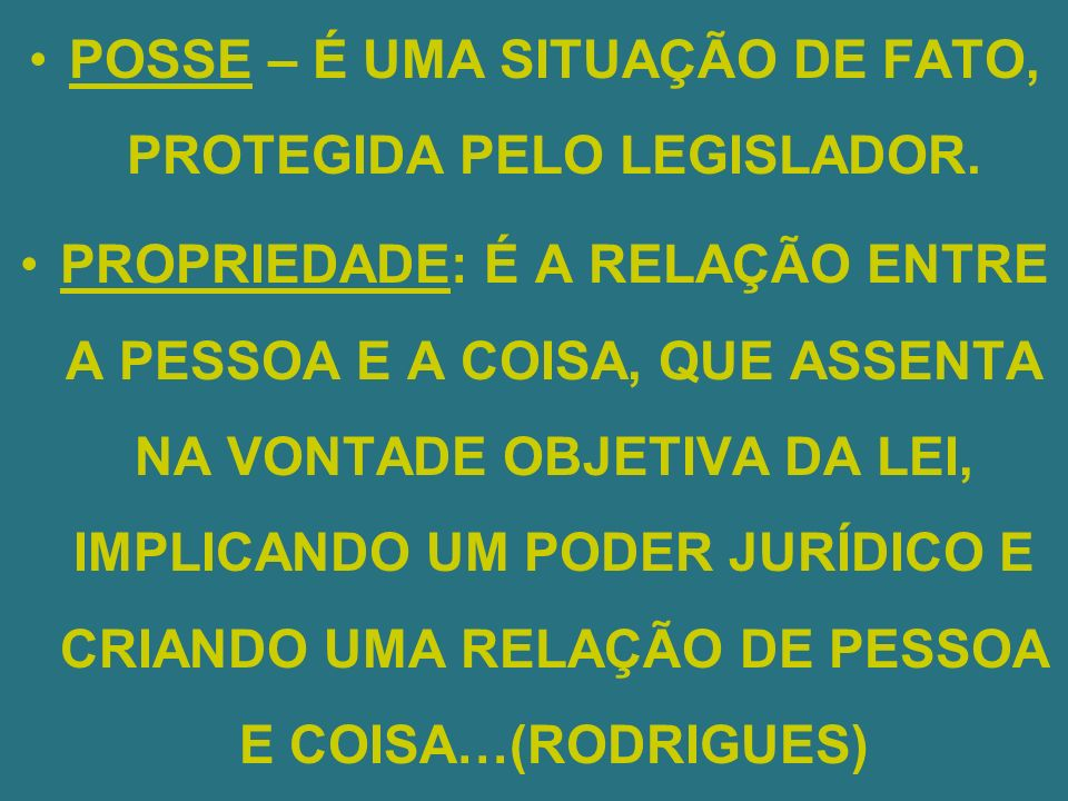 POSSE – É UMA SITUAÇÃO DE FATO, PROTEGIDA PELO LEGISLADOR.