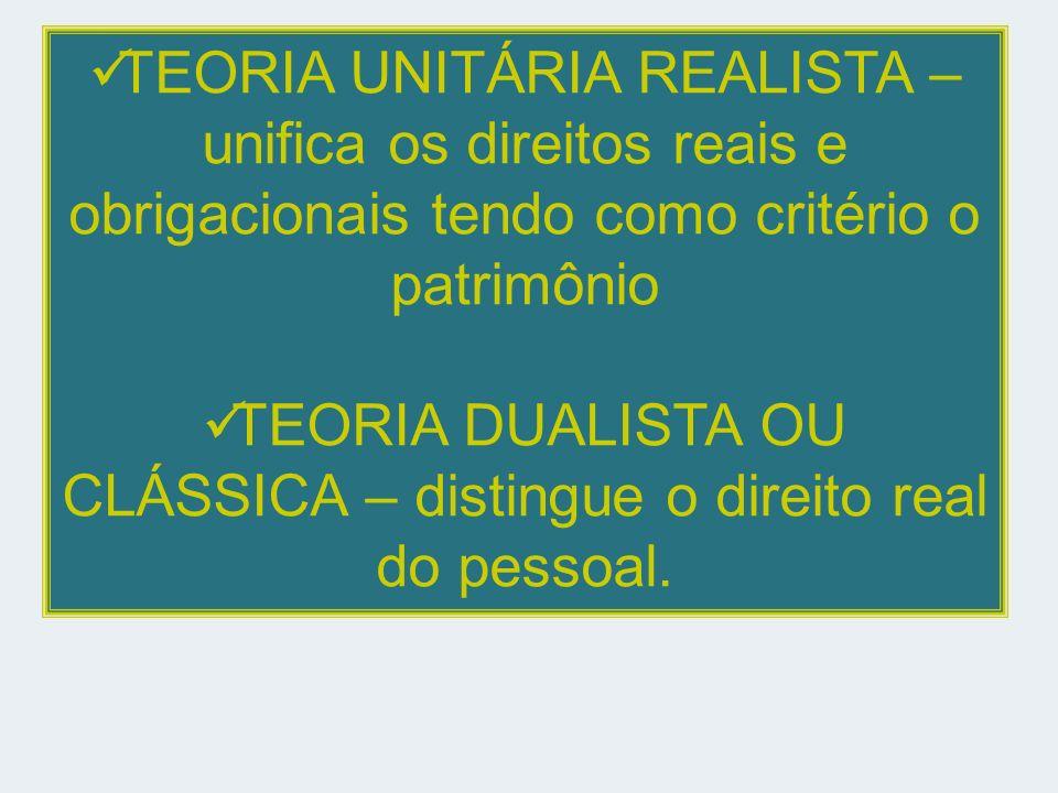 TEORIA DUALISTA OU CLÁSSICA – distingue o direito real do pessoal.