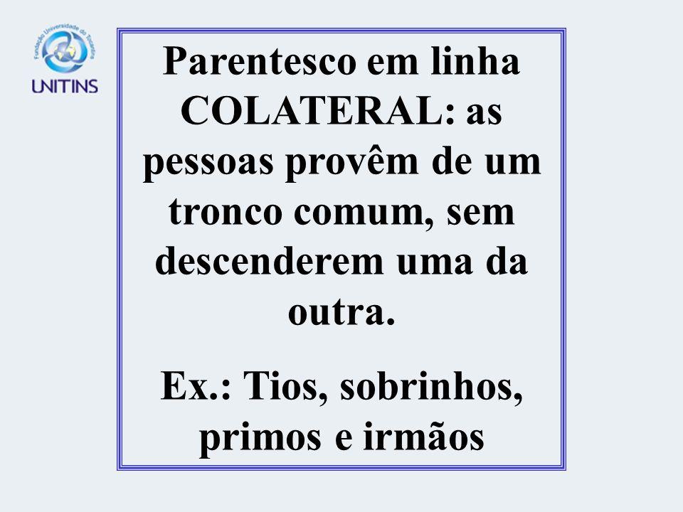 Ex.: Tios, sobrinhos, primos e irmãos