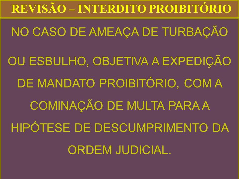 NO CASO DE AMEAÇA DE TURBAÇÃO