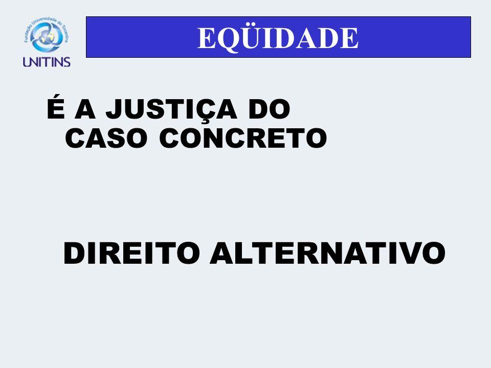 EQÜIDADE É A JUSTIÇA DO CASO CONCRETO DIREITO ALTERNATIVO