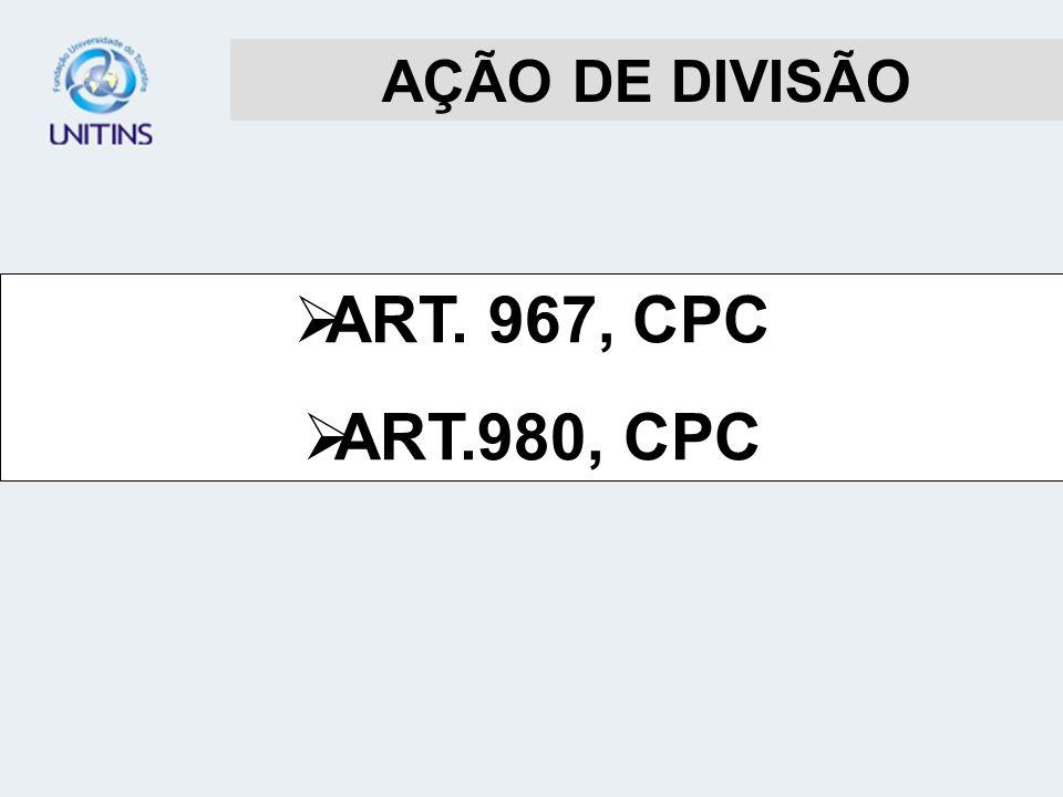 AÇÃO DE DIVISÃO ART. 967, CPC ART.980, CPC