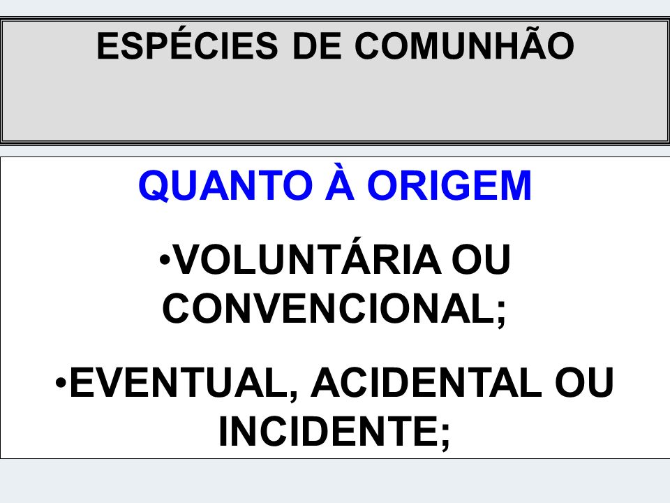 VOLUNTÁRIA OU CONVENCIONAL; EVENTUAL, ACIDENTAL OU INCIDENTE;