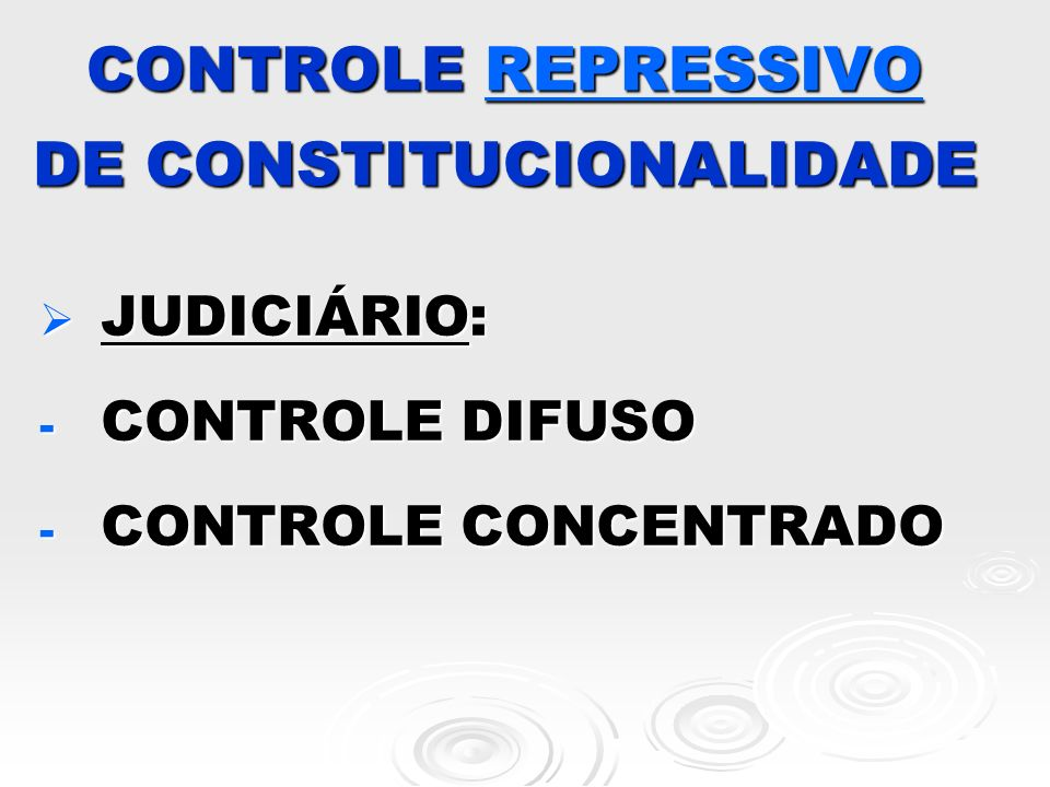 CONTROLE REPRESSIVO DE CONSTITUCIONALIDADE