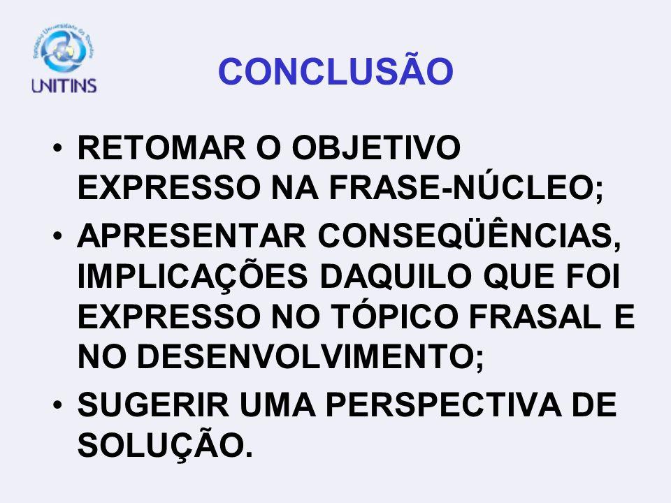 CONCLUSÃO RETOMAR O OBJETIVO EXPRESSO NA FRASE-NÚCLEO;