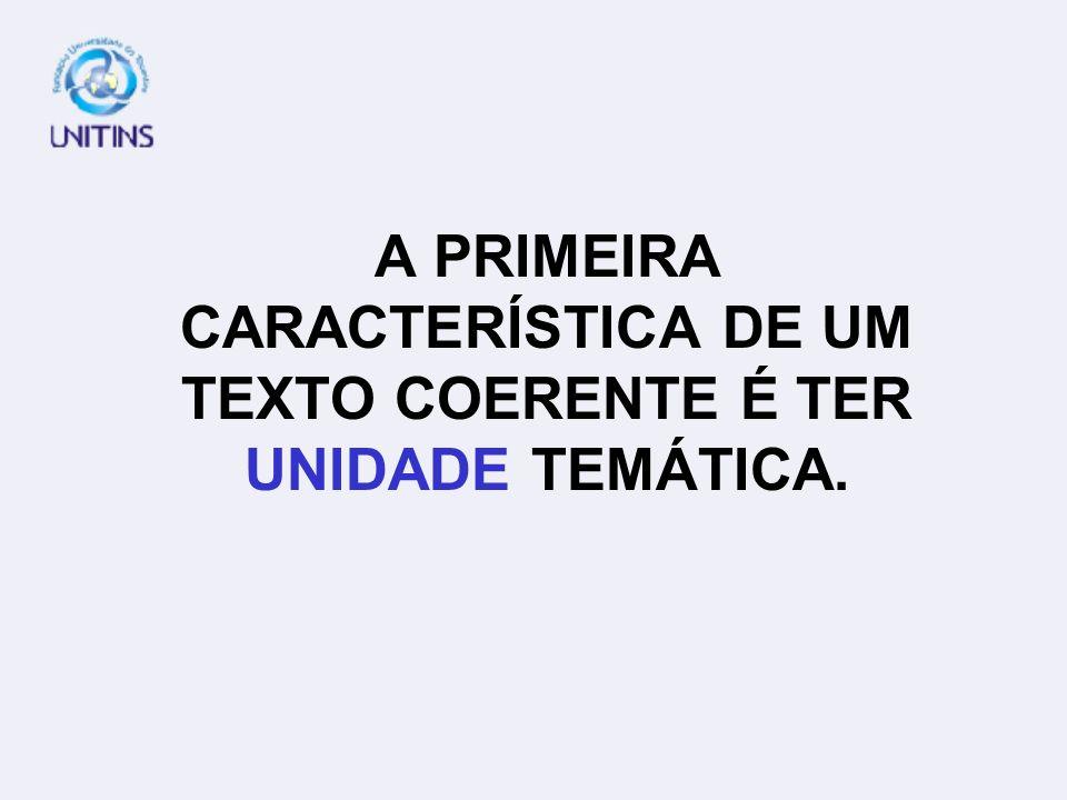 A PRIMEIRA CARACTERÍSTICA DE UM TEXTO COERENTE É TER UNIDADE TEMÁTICA.