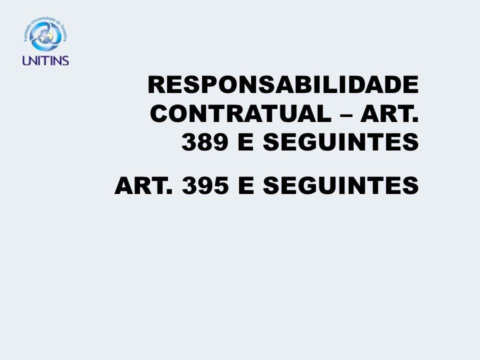 RESPONSABILIDADE CONTRATUAL – ART. 389 E SEGUINTES