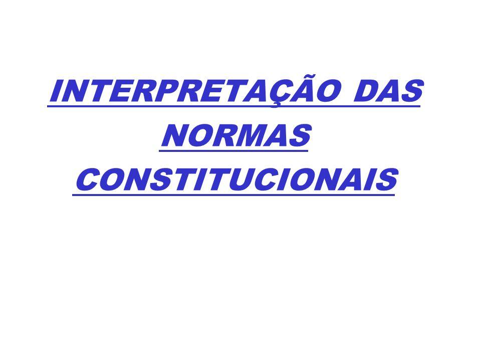 INTERPRETAÇÃO DAS NORMAS CONSTITUCIONAIS