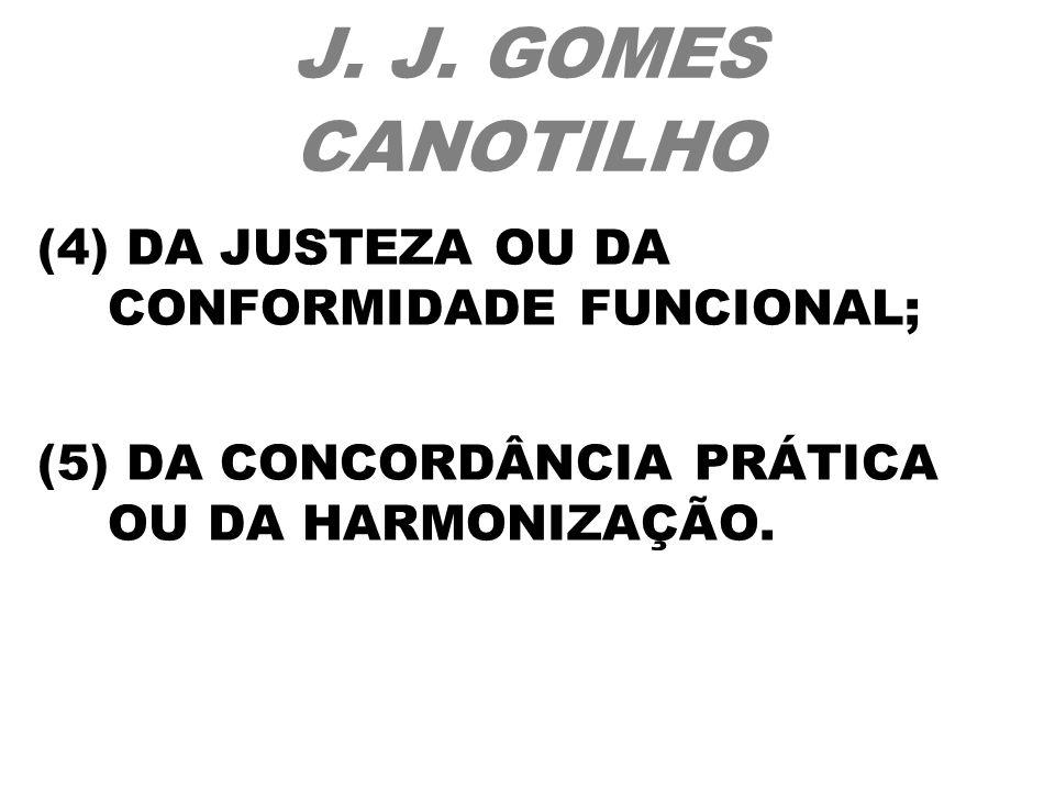 J. J. GOMES CANOTILHO (4) DA JUSTEZA OU DA CONFORMIDADE FUNCIONAL;