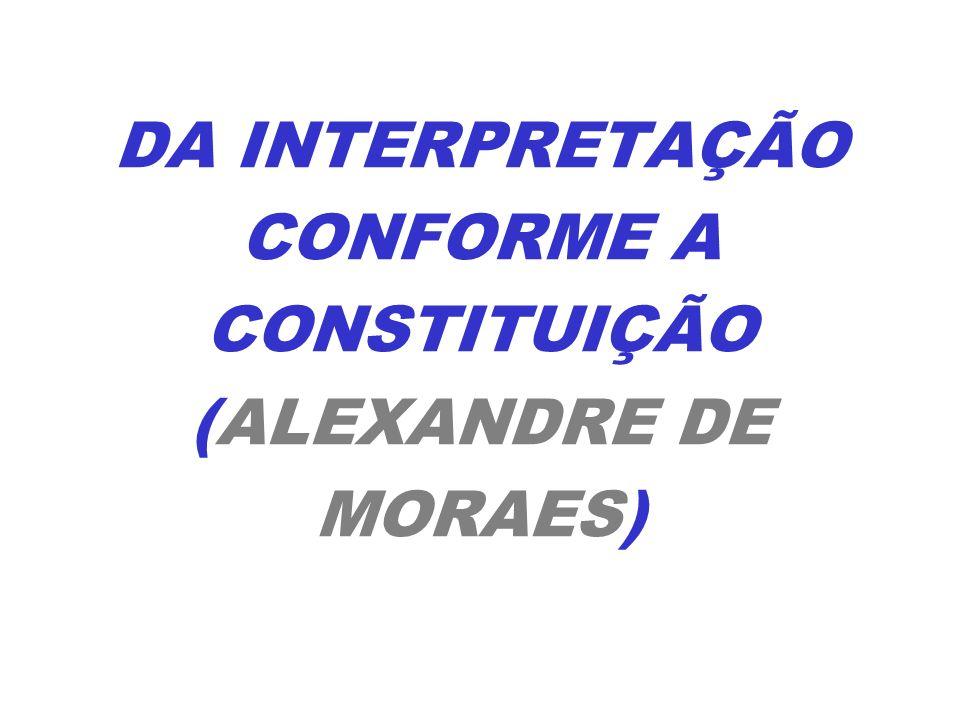 DA INTERPRETAÇÃO CONFORME A CONSTITUIÇÃO (ALEXANDRE DE MORAES)