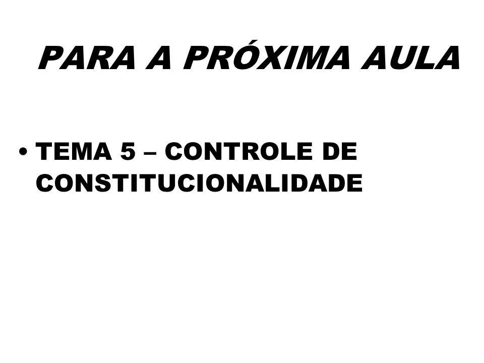 PARA A PRÓXIMA AULA TEMA 5 – CONTROLE DE CONSTITUCIONALIDADE