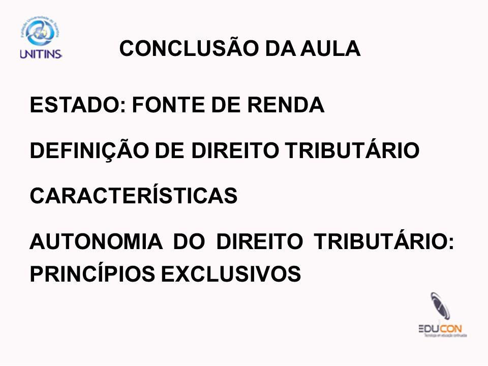 CONCLUSÃO DA AULA ESTADO: FONTE DE RENDA. DEFINIÇÃO DE DIREITO TRIBUTÁRIO.