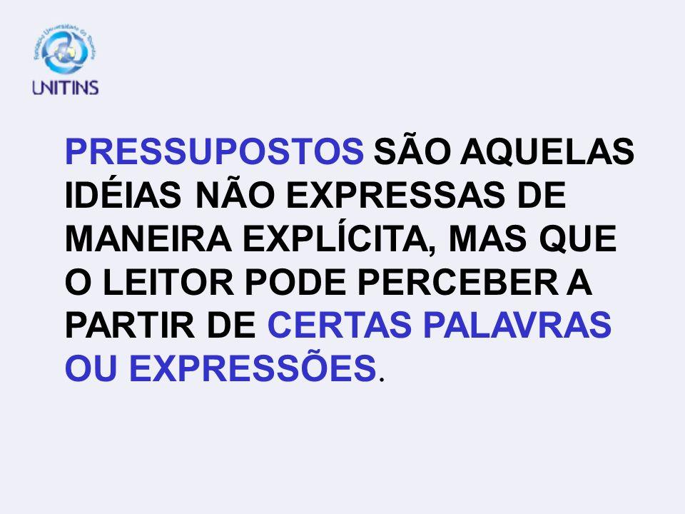 PRESSUPOSTOS SÃO AQUELAS IDÉIAS NÃO EXPRESSAS DE MANEIRA EXPLÍCITA, MAS QUE O LEITOR PODE PERCEBER A PARTIR DE CERTAS PALAVRAS OU EXPRESSÕES.