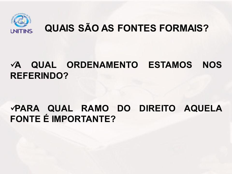 QUAIS SÃO AS FONTES FORMAIS