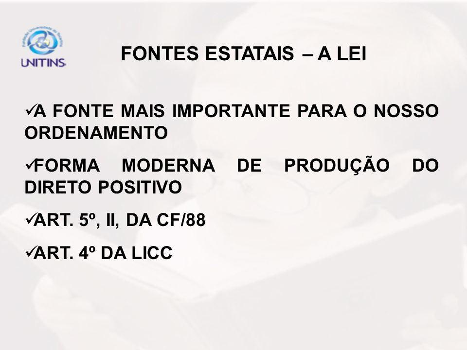 FONTES ESTATAIS – A LEIA FONTE MAIS IMPORTANTE PARA O NOSSO ORDENAMENTO. FORMA MODERNA DE PRODUÇÃO DO DIRETO POSITIVO.