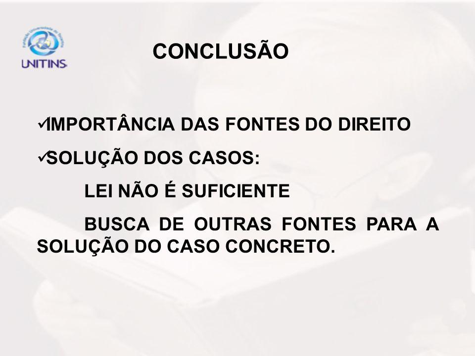 CONCLUSÃO IMPORTÂNCIA DAS FONTES DO DIREITO SOLUÇÃO DOS CASOS: