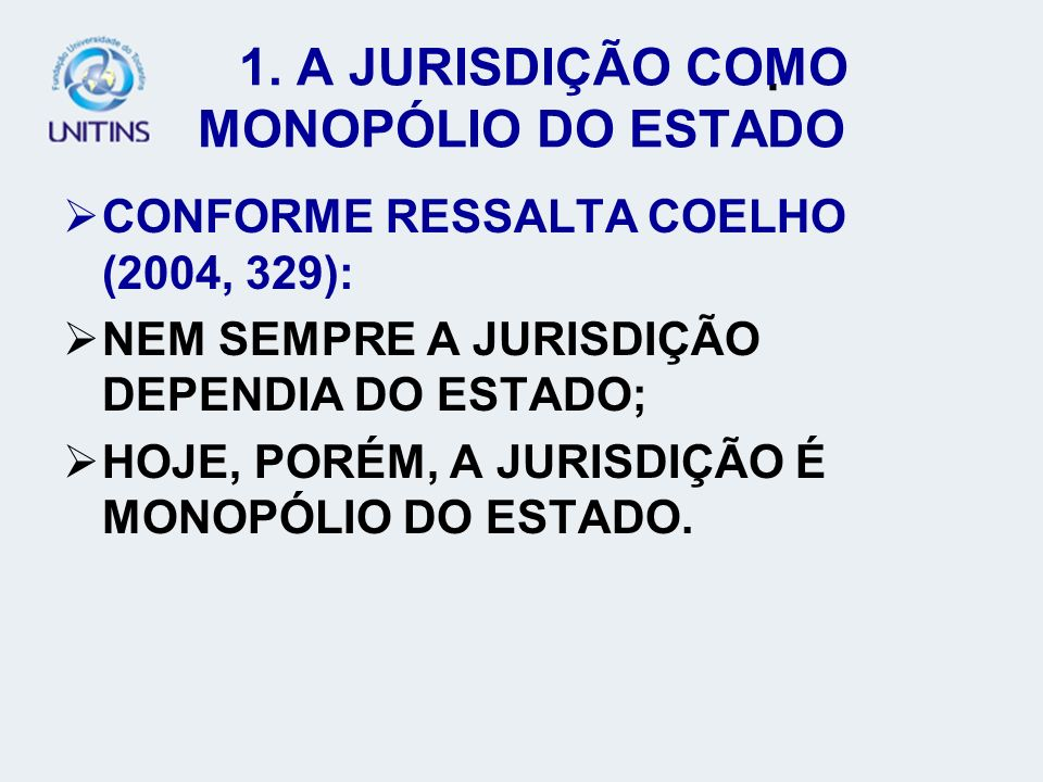 1. A JURISDIÇÃO COMO MONOPÓLIO DO ESTADO