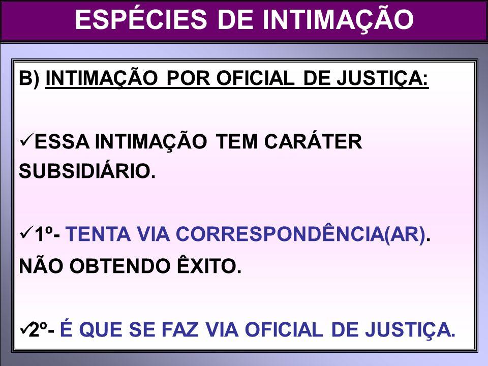 ESPÉCIES DE INTIMAÇÃO B) INTIMAÇÃO POR OFICIAL DE JUSTIÇA: