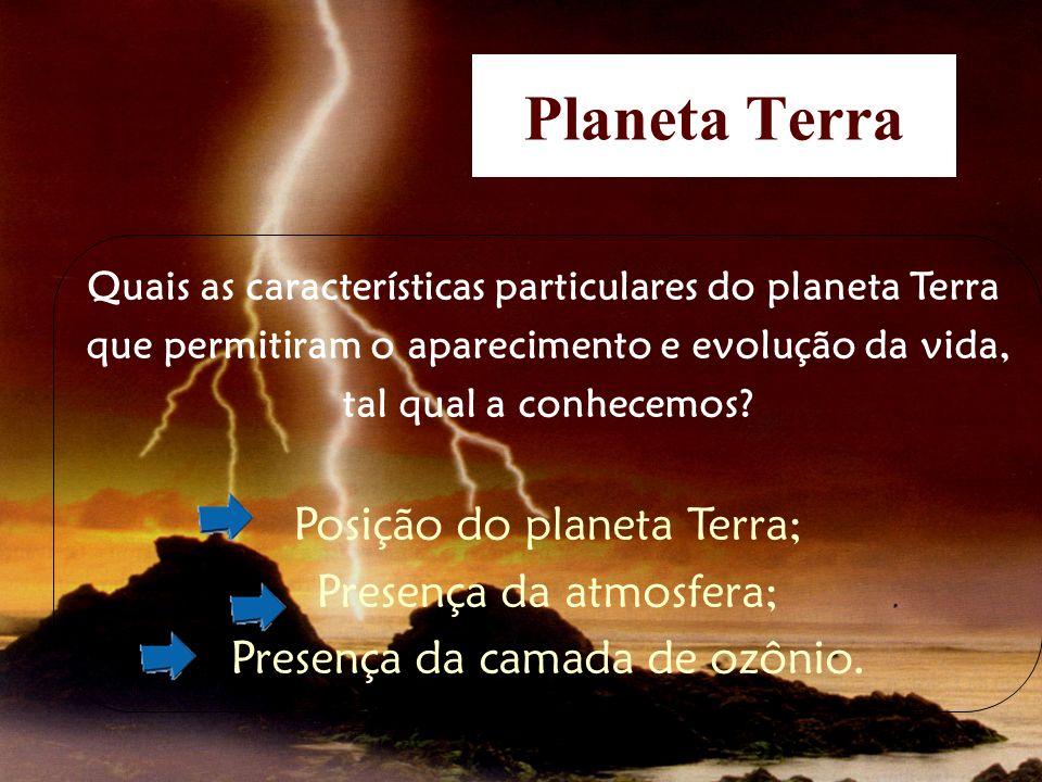 Planeta Terra Posição do planeta Terra; Presença da atmosfera;