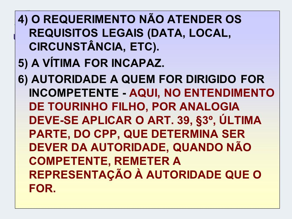 4) O REQUERIMENTO NÃO ATENDER OS REQUISITOS LEGAIS (DATA, LOCAL, CIRCUNSTÂNCIA, ETC).