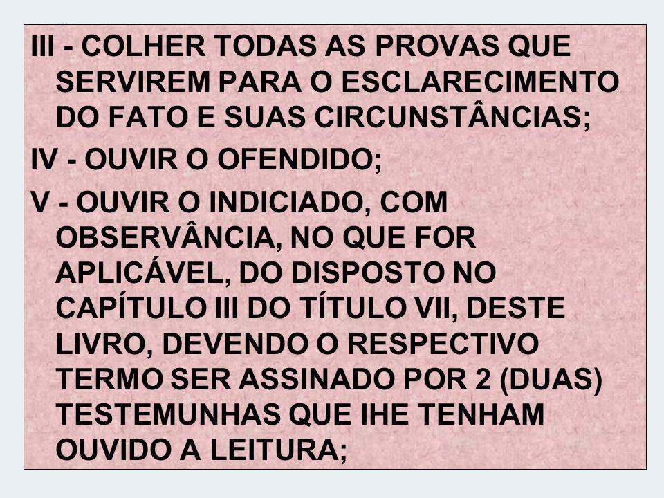 III - COLHER TODAS AS PROVAS QUE SERVIREM PARA O ESCLARECIMENTO DO FATO E SUAS CIRCUNSTÂNCIAS;