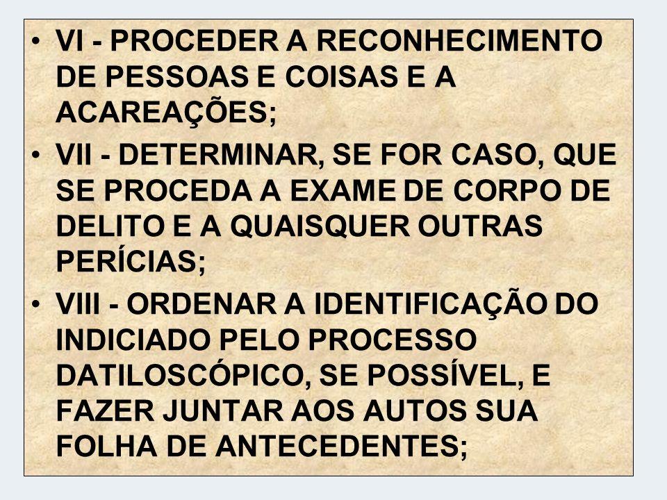 VI - PROCEDER A RECONHECIMENTO DE PESSOAS E COISAS E A ACAREAÇÕES;