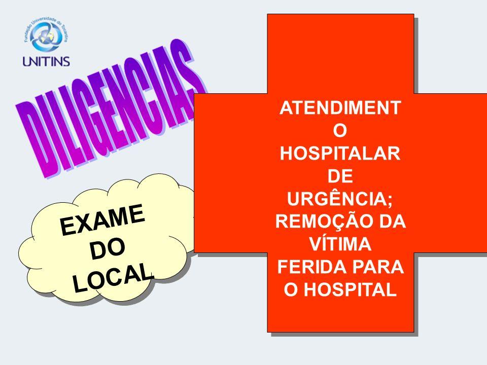 DILIGENCIAS EXAME DO LOCAL ATENDIMENTO HOSPITALAR DE URGÊNCIA;