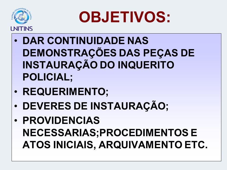 OBJETIVOS:DAR CONTINUIDADE NAS DEMONSTRAÇÕES DAS PEÇAS DE INSTAURAÇÃO DO INQUERITO POLICIAL; REQUERIMENTO;