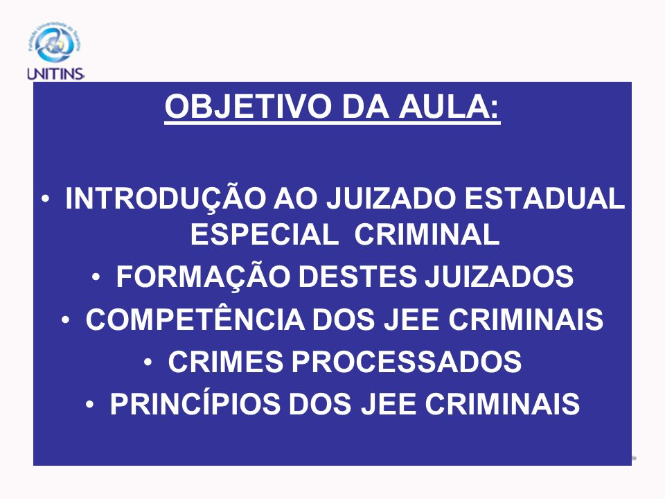 OBJETIVO DA AULA: INTRODUÇÃO AO JUIZADO ESTADUAL ESPECIAL CRIMINAL