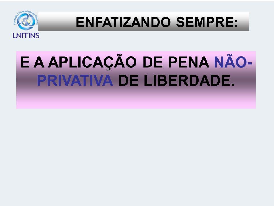 E A APLICAÇÃO DE PENA NÃO- PRIVATIVA DE LIBERDADE.