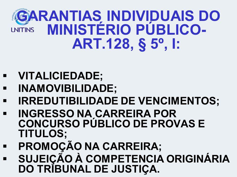 GARANTIAS INDIVIDUAIS DO MINISTÉRIO PÚBLICO-ART.128, § 5º, I: