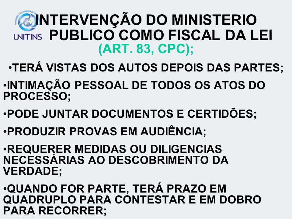 INTERVENÇÃO DO MINISTERIO PUBLICO COMO FISCAL DA LEI (ART. 83, CPC);