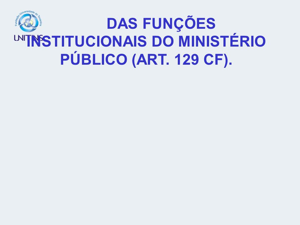 DAS FUNÇÕES INSTITUCIONAIS DO MINISTÉRIO PÚBLICO (ART. 129 CF).