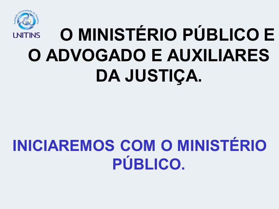 O MINISTÉRIO PÚBLICO E O ADVOGADO E AUXILIARES DA JUSTIÇA.