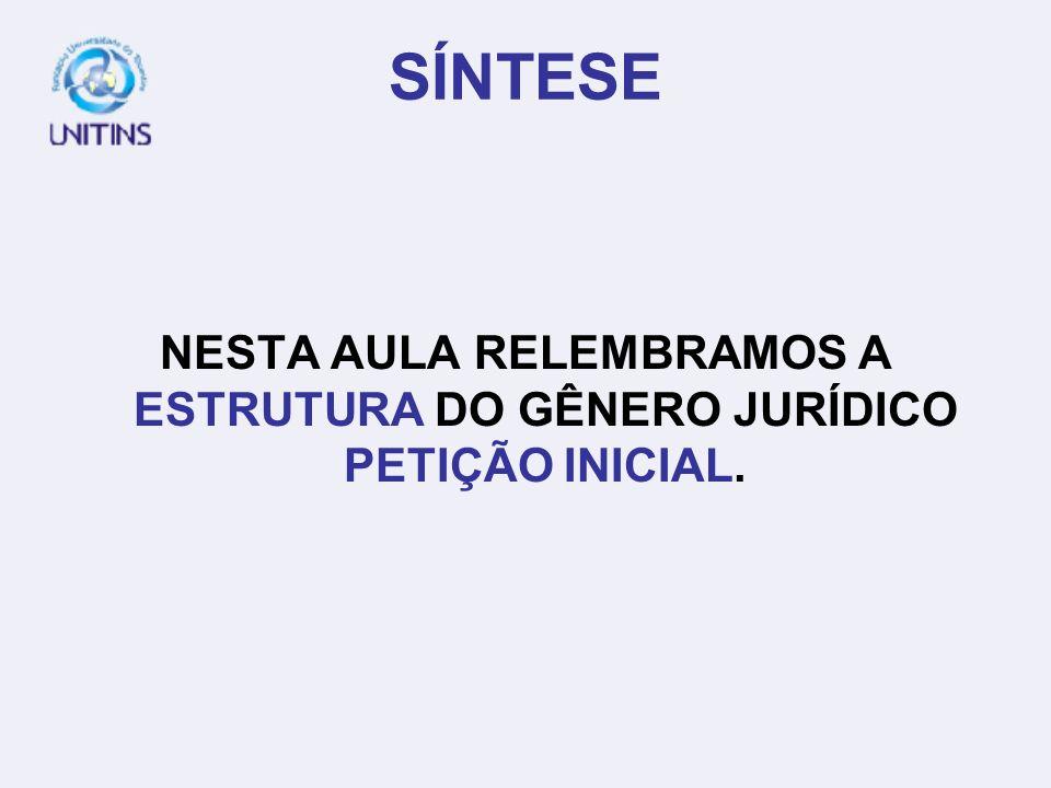 NESTA AULA RELEMBRAMOS A ESTRUTURA DO GÊNERO JURÍDICO PETIÇÃO INICIAL.