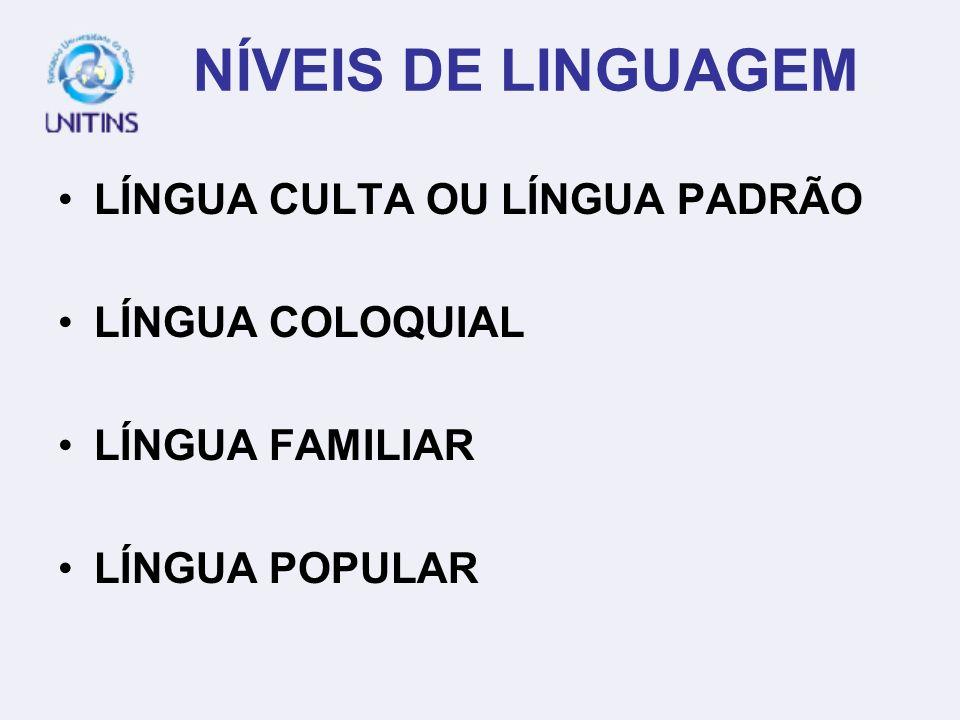 NÍVEIS DE LINGUAGEM LÍNGUA CULTA OU LÍNGUA PADRÃO LÍNGUA COLOQUIAL